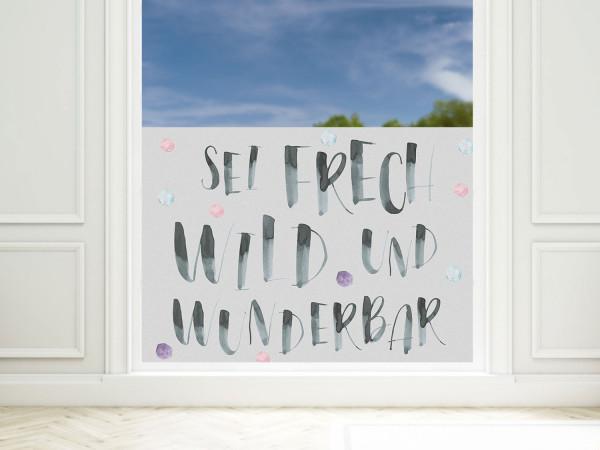 Sichtschutzfolie Kinderzimmer Sei frech, wild und wunderbar, Fensterfolie