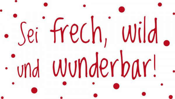 Wandtattoo Spruch Sei frech, wild und wunderbar